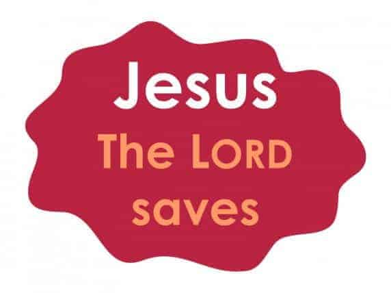 Jesus means 'the LORD saves'