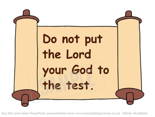 Do not put the Lord your God to the test