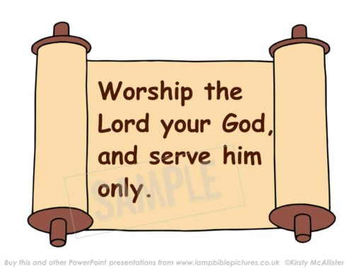 Worship the Lord your God and serve him only