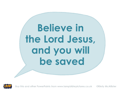 'Believe in the Lord Jesus and you will be saved'