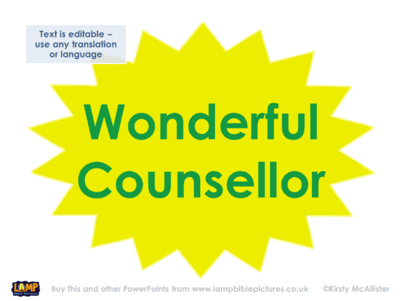 His name shall be called Wonderful Counsellor