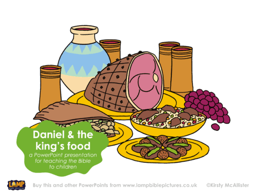A Bible story PowerPoint presentation: Daniel & the king's food